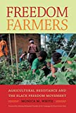 Freedom Farmers: Agricultural Resistance and the Black Movement by Dr. Monica M. White