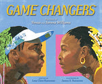 Game Changers : The Story of Venus and Serena Williams by Lesa Cline-Ransome  James E. Ransome (Illustrator)