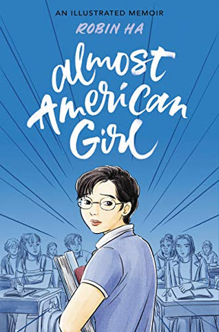 Almost American Girl: An Illustrated Memoir By: Robin Ha
