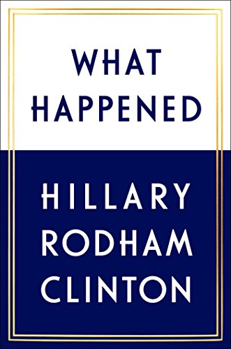 What Happened  By: Hillary Rodham Clinton