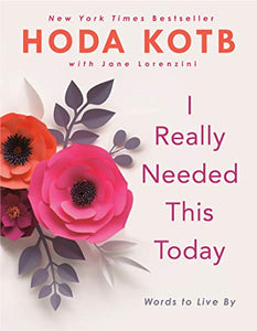 I Really Needed This Today: Words to Live By  By: Hoda Kotb