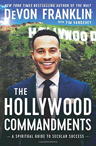The Hollywood Commandments: A Spiritual Guide to Secular Success  By: DeVon Franklin Tim Vandehey