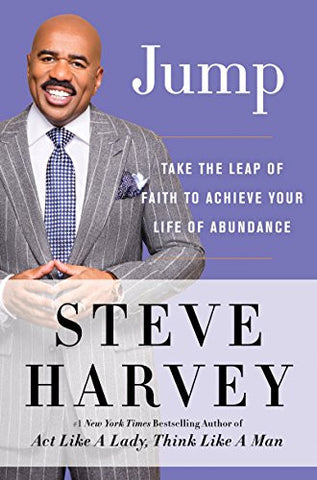 Jump: Take the Leap of Faith to Achieve Your Life of Abundance  By: Steve Harvey