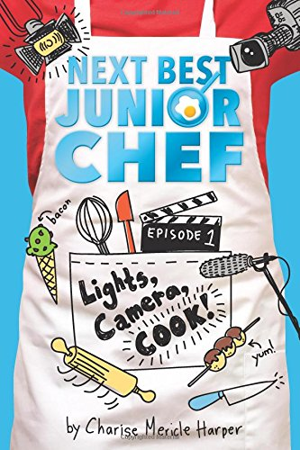 Lights, Camera, Cook! (Next Best Junior Chef)  By: Charise Mericle Harper Aurélie Blard-Quintard(Illustrator)