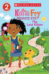 Scholastic Reader Level 2: Katie Fry, Private Eye #1: The Lost Kitten  By: Katherine Cox