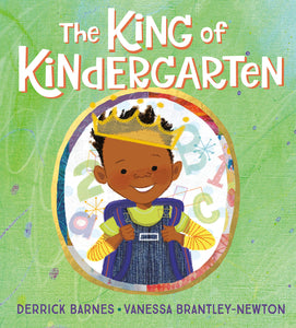 The King of Kindergarten By: Derrick Barnes