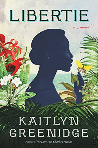 Libertie: A Novel by Kaitlyn Greenidge