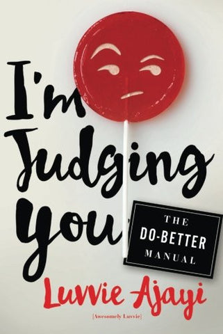 I'm Judging You: The Do-Better Manual  By: Luvvie Ajayi