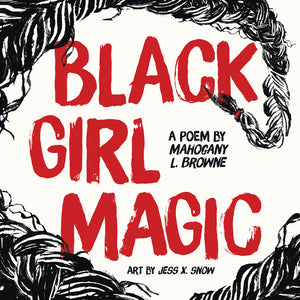 Black Girl Magic : A Poem by Mahogany L. Browne