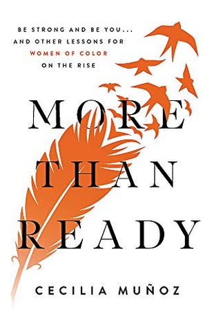 More than Ready : Be Strong and Be You . . . and Other Lessons for Women of Color on the Rise  by Cecilia Munoz