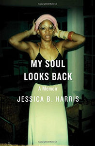 My Soul Looks Back: A Memoir  By: Jessica B. Harris