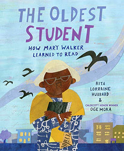 The Oldest Student: How Mary Walker Learned to Read  By: Rita Lorraine Hubbard Oge Mora(Illustrator)