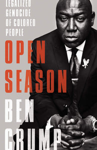 Open Season: Legalized Genocide of Colored People By: Ben Crump