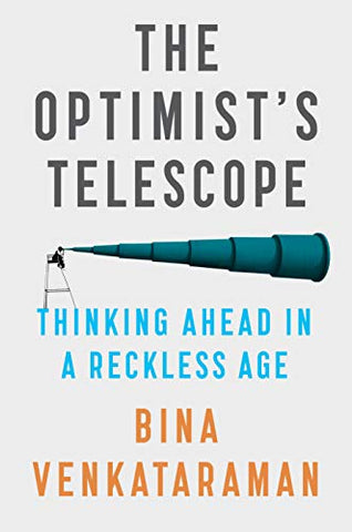 The Optimist's Telescope: Thinking Ahead in a Reckless Age  By: Bina Venkataraman