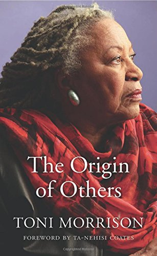The Origin of Others (The Charles Eliot Norton Lectures)  By: Toni Morrison Ta-Nehisi Coates(Foreword)