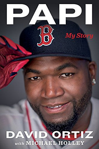 Papi: My Story  By: David Ortiz Michael Holley