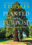 Planted with a Purpose : God Turns Pressure into Power  by T. D. Jakes