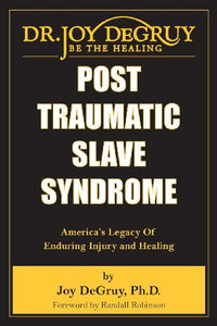 Post Traumatic Slave Syndrome by Dr. Joy DeGruy