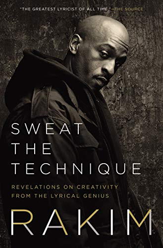 Sweat the Technique: Revelations on Creativity from the Lyrical Genius by Rakim