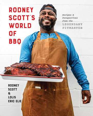 Rodney Scott's World of BBQ: Every Day Is a Good Day: A Cookbook by by Rodney Scott & Lolis Eric Elie