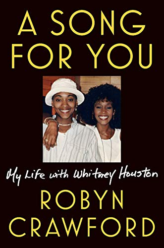 A Song for You: My Life with Whitney Houston By: Robyn Crawford