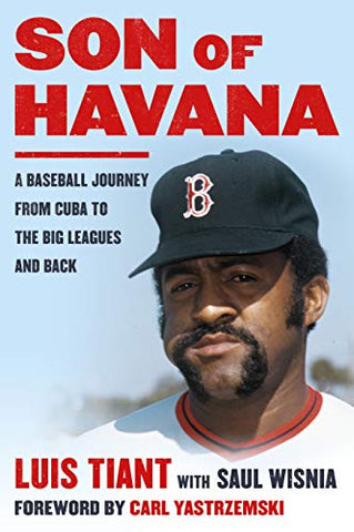 Son of Havana: A Baseball Journey from Cuba to the Big Leagues and Back by Luis Tiant  (Author), Saul Wisnia (Author)