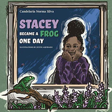 Stacey Became a Frog One Day by Candelaria Norma Silva  (Author), Justin Aquidado (Illustrator)