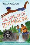The Season of Styx Malone by Kekla Magoon  (Author)