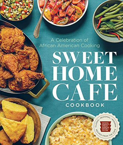 Sweet Home Café Cookbook: A Celebration of African American Cooking  By: NMAAHC