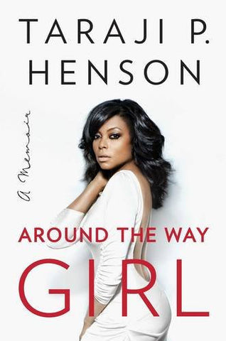 Around the Way Girl: A Memoir  By: Taraji P. Henson