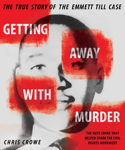 Getting Away with Murder: The True Story of the Emmett Till Case by Chris Crowe