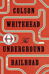 The Underground Railroad (Oprah's Book Club): A Novel  By: Colson Whitehead