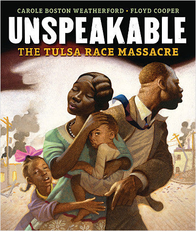 Unspeakable: The Tulsa Race Massacre by Carole Boston Weatherford  (Author), Floyd Cooper (Illustrator)