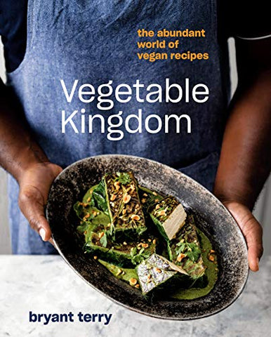 Vegetable Kingdom : The Abundant World of Vegan Recipes  by Bryant Terry