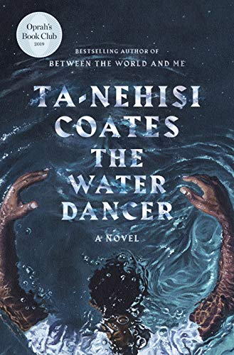 The Water Dancer (Oprah's Book Club): A Novel  by Ta-Nehisi Coates