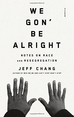 We Gon' Be Alright: Notes on Race and Resegregation  By: Jeff Chang