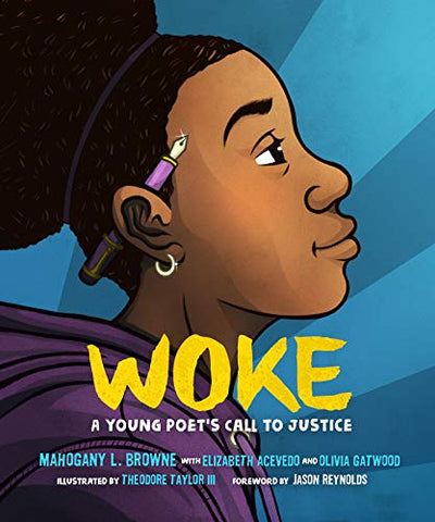 Woke : A Young Poet's Call to Justice  by Mahogany L. Browne  Elizabeth Acevedo  Olivia Gatwood  Theodore Taylor III (Illustrator)  Jason Reynolds (Contribution by)