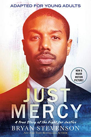 Just Mercy (Movie Tie-In Edition, Adapted for Young Adults): A True Story of the Fight for Justice  By: Bryan Stevenson