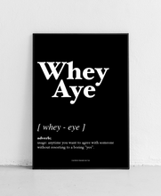 Load image into Gallery viewer, Whey Aye - Geordie Dictionary Print