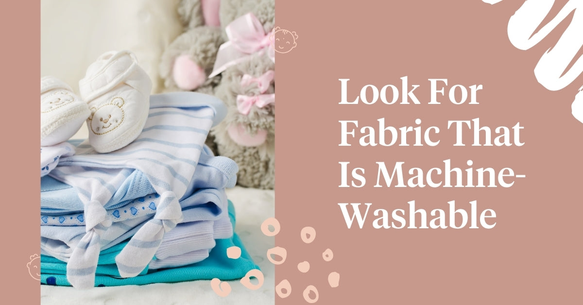 Look For Fabric That Is Machine-Washable