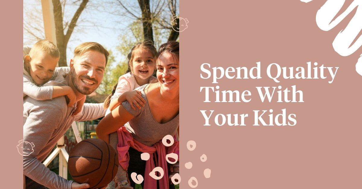 Spend quality time with your kids