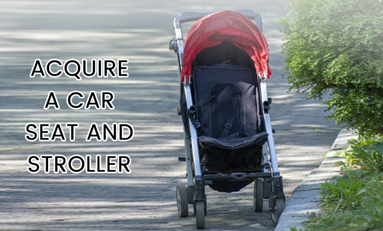 Acquire A Car Seat And Stroller