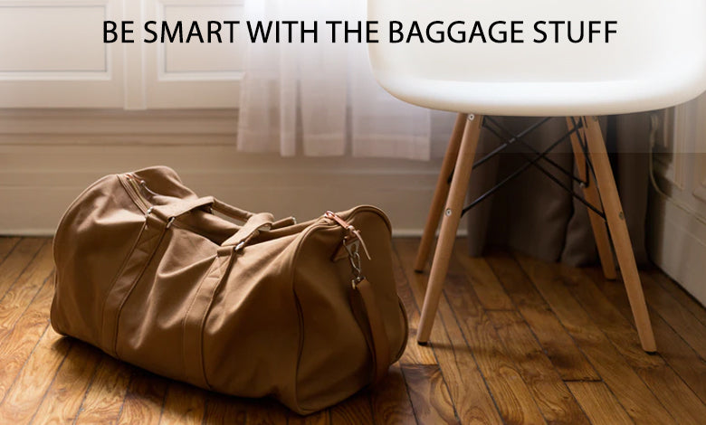 Be Smart with the Baggage Stuff