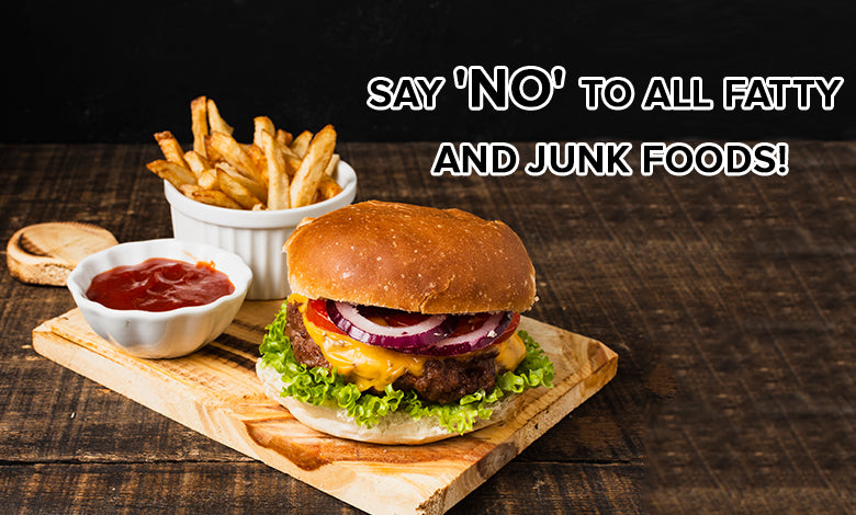 Say 'No' to all Fatty and Junk Foods!
