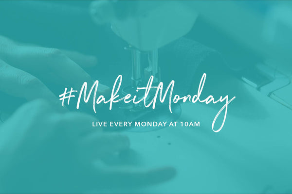 Make it Monday - 15th June 2020 - Moda Monday's Summer Makes