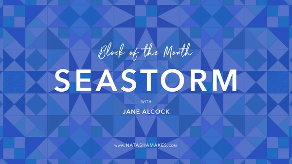Natasha Makes - Seastorm Block of the Month - One | 9th September 2020