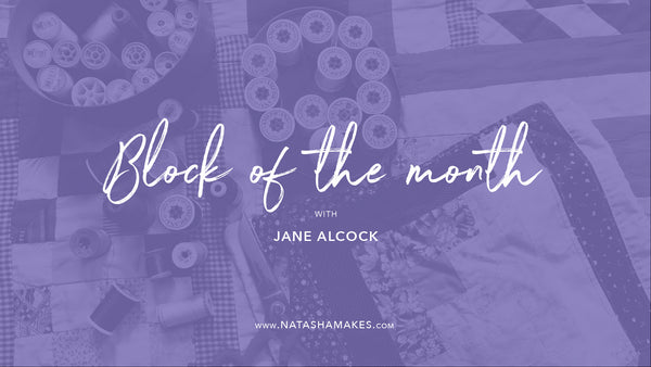Natasha Makes - Block of the month with Jane Alcock 5th August