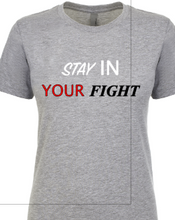 Load image into Gallery viewer, STAY IN YOUR FIGHT TEE