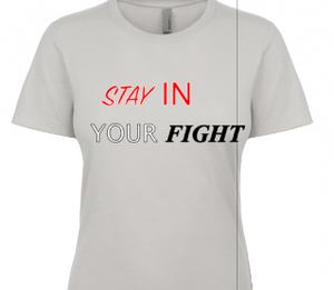 STAY IN YOUR FIGHT TEE