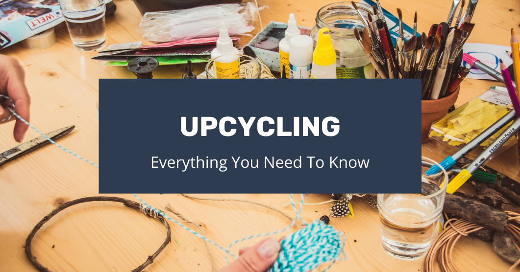 Everything You Need to Know About Upcycling